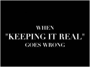 When Keeping It Real GoesWrong